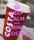 KEEP CALM AND DRINK  COSTA  - Personalised Poster large