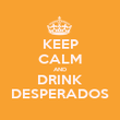 KEEP CALM AND DRINK DESPERADOS - Personalised Poster large