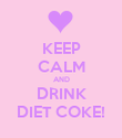 KEEP CALM AND DRINK DIET COKE! - Personalised Poster large