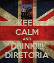 KEEP CALM AND DRINK!!!! DIRETORIA - Personalised Poster large