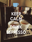 KEEP CALM AND DRINK ESPRESSO - Personalised Poster large