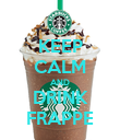 KEEP CALM AND DRINK FRAPPE - Personalised Poster large