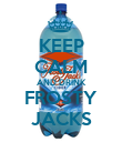 KEEP CALM AND DRINK FROSTY JACKS - Personalised Poster large