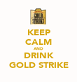 KEEP CALM AND DRINK GOLD STRIKE - Personalised Poster large