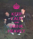 KEEP CALM AND DRINK HEAVILY - Personalised Poster large