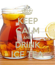 KEEP CALM AND DRINK ICE TEA - Personalised Poster large