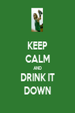 KEEP CALM AND DRINK IT DOWN - Personalised Poster large