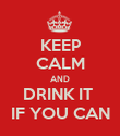 KEEP CALM AND DRINK IT  IF YOU CAN - Personalised Poster large