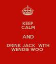 KEEP CALM AND DRINK JACK  WITH WENDIE WOO  - Personalised Poster large