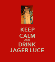 KEEP CALM AND DRINK JAGER LUCE - Personalised Poster large