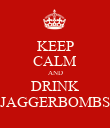 KEEP CALM AND DRINK JAGGERBOMBS - Personalised Poster large