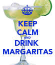 KEEP CALM AND DRINK  MARGARITAS - Personalised Poster large
