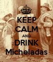 KEEP CALM AND DRINK Micheladas - Personalised Poster large
