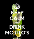 KEEP CALM AND DRINK MOJITO'S - Personalised Poster large