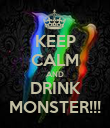 KEEP CALM AND DRINK MONSTER!!! - Personalised Poster large