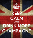 KEEP CALM AND DRINK MORE CHAMPAGNE - Personalised Poster large