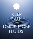 KEEP CALM AND DRINK MORE FLUIDS  - Personalised Poster small