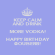 KEEP CALM AND DRINK MORE VODKA! HAPPY BIRTHDAY @OUISERB! - Personalised Poster large