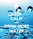 KEEP CALM AND DRINK MORE WATER - Personalised Poster large