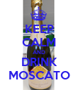 KEEP CALM AND DRINK MOSCATO - Personalised Poster large