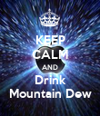 KEEP CALM AND Drink Mountain Dew - Personalised Poster large