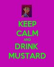 KEEP CALM AND DRINK  MUSTARD - Personalised Poster small