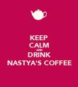 KEEP CALM AND DRINK NASTYA'S COFFEE - Personalised Poster large