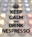 KEEP CALM AND DRINK NESPRESSO - Personalised Poster large