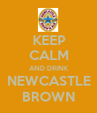 KEEP CALM AND DRINK NEWCASTLE BROWN - Personalised Poster large