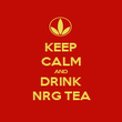 KEEP CALM AND DRINK NRG TEA - Personalised Poster large