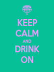 KEEP CALM AND DRINK ON - Personalised Poster large