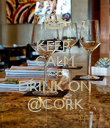 KEEP  CALM AND DRINK ON @CORK - Personalised Poster small