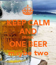 KEEP CALM AND DRINK ONE BEER maybe two - Personalised Poster large
