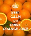 KEEP CALM AND DRINK ORANGE JUICE - Personalised Poster large
