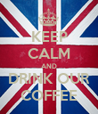 KEEP CALM AND DRINK OUR COFFEE - Personalised Poster large