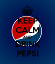 KEEP CALM AND DRINK PEPSI - Personalised Poster large