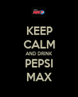 KEEP CALM AND DRINK PEPSI MAX - Personalised Poster large