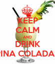 KEEP CALM AND DRINK PINA COLADAS - Personalised Poster large