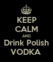 KEEP CALM AND Drink Polish VODKA  - Personalised Poster large