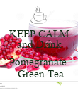 KEEP CALM and Drink  Pomegranate   Green Tea - Personalised Poster large
