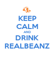 KEEP CALM AND DRINK REALBEANZ - Personalised Poster large