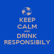 KEEP CALM AND DRINK RESPONSIBILY - Personalised Poster large