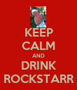 KEEP CALM AND DRINK ROCKSTARR - Personalised Poster large