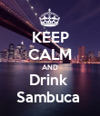 KEEP CALM AND Drink  Sambuca  - Personalised Poster large