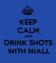 KEEP CALM AND DRINK SHOTS  WITH NIALL - Personalised Poster large
