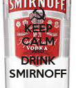 KEEP CALM AND DRINK SMIRNOFF - Personalised Poster large