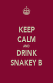 KEEP CALM AND DRINK SNAKEY B - Personalised Poster large
