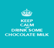 KEEP CALM AND DRINK SOME CHOCOLATE MILK - Personalised Poster large