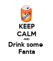KEEP CALM AND Drink some  Fanta - Personalised Poster large