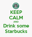 KEEP CALM AND Drink some Starbucks - Personalised Poster large